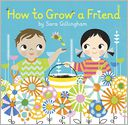 How to Grow a Friend by Sara Gillingham: Book Cover