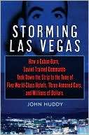 Storming Las Vegas: How a Cuban-Born, Soviet-Trained Commando Took down the Strip to the Tune of Five World-Class Hotels, Three Armored Cars, and Millions of Dollars  (February 2008)