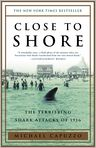 Book Cover Image. Title: Close to Shore:  The Terrifying Shark Attacks of 1916, Author: Michael Capuzzo,�Michael Capuzzo,�Mike Capuzzo
