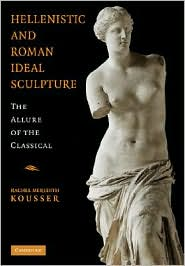 Hellenistic and Roman Ideal Sculpture : the Allure of the Classical