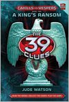 Book Cover Image. Title: A King's Ransom (The 39 Clues:  Cahills vs. Vespers Series #2), Author: by Jude Watson