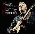 CD Cover Image. Title: The Guitar Mastery of Tommy Emmanuel, Artist: Tommy Emmanuel