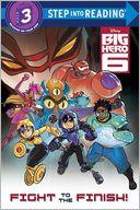 Fight to the Finish! (Disney Big Hero 6)