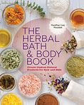 Book Cover Image. Title: The Herbal Bath & Body Book:  Create Custom Natural Products for Hair and Skin, Author: by Heather Lee Houdek