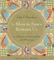 To Bless the Space Between Us by John O'Donohue: CD Audiobook Cover