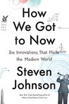 Book Cover Image. Title: How We Got to Now:  Six Innovations That Made the Modern World, Author: Steven Johnson,�Steven Johnson