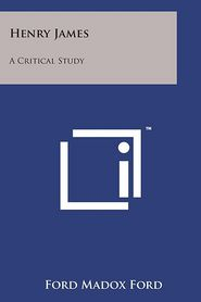 Henry James: A Critical Study