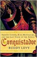 Conquistador Hernan Cortes, King Montezuma, and the Last Stand of the Aztecs  (June 2008)