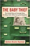 Baby Thief:  The Untold Story of  Georgia Tann, the Baby  Seller Who Corrupted Adoption  by Barbara Bisantz Raymond (May 2008) read more