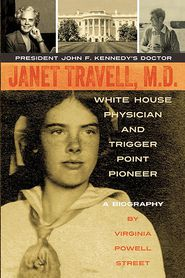 Janet Travell, M.D. White House Physician and Trigger Point