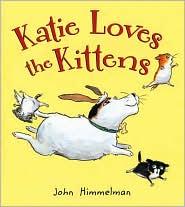 Katie Loves the Kittens by John Himmelman (September 2008)