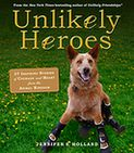 Book Cover Image. Title: Unlikely Heroes:  37 Inspiring Stories of Courage and Heart from the Animal Kingdom, Author: Jennifer Holland,�Jennifer Holland
