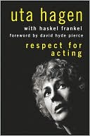 Respect for Acting by Uta Hagen, required text