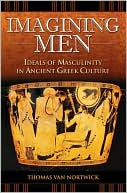 Imagining Men : Ideals of Masculinity in Ancient Greek Culture