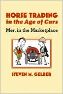 Horse Trading in the Age of Cars: Men in the Marketplace (July 2008) read more