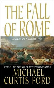 Fall of Rome : A Novel of a World Lost