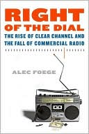 Right of the Dial:  The Rise of Clear Channel and the Fall of Commercial Radio   (April 2008)