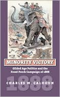 Minority Victory: Gilded Age Politics and the Front Porch Campaign of 1888  (Oct. 2008) read more