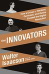 Book Cover Image. Title: The Innovators:  How a Group of Hackers, Geniuses, and Geeks Created the Digital Revolution, Author: Walter Isaacson,�Walter Isaacson