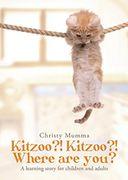 Kitzoo?! Kitzoo?! Where are you?