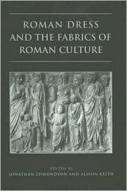 Roman Dress and the Fabrics of Roman Culture