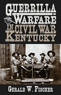 Guerrilla Warfare in Civil War Kentucky