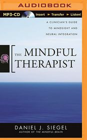 Mindful Therapist, The: A Clinician's Guide to Mindsight and