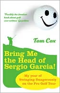 Bring Me the Head of Sergio Garcia by Tom Cox (Oct 2008) read more