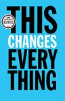 Book Cover Image. Title: This Changes Everything:  Capitalism vs. The Climate, Author: Naomi  Klein,�Naomi  Klein