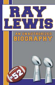 Ray Lewis: An Unauthorized Biography