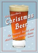 Christmas Beer: The Cheeriest, Tastiest, and Most Unusual Holiday Brew