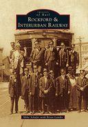 Rockford & Interurban Railway, Illinois (Images of Rail Series)