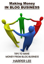 Making Money in Blog Business: Tips to make money from blog