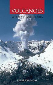 Volcanoes Weekly Planner 2015: 2 Year Calendar