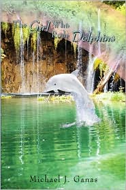 The Girl Who Rode Dolphins by Michael J. Ganas: Book Cover