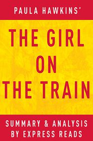 The Girl on the Train: A Novel by Paula Hawkins Summary &