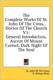 The Complete Works of St John of the Cross, Doctor of the Church V1: General Introduction, Ascent of Mount Carmel, Dark Night of the Soul
