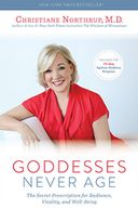 Book Cover Image. Title: Goddesses Never Age:  The Secret Prescription for Radiance, Vitality, and Well-Being, Author: by Christiane Northrup,�Christiane Northrup