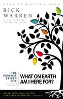 Book Cover Image. Title: The Purpose Driven Life:  What on Earth Am I Here For?, Author: by Rick Warren,�Rick Warren