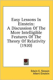 Easy Lessons in Einstein: A Discussion of the More Intelligible Features of the Theory of Relativity (1920)