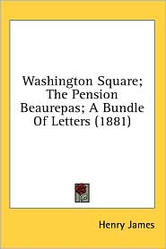 Washington Square: the Pension Beaurepas: a Bundle of Letters