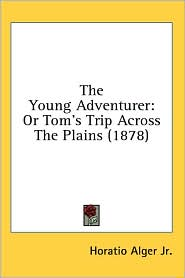 The Young Adventurer: Or Tom's Trip Across the Plains (1878)