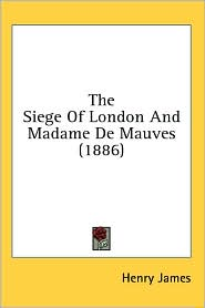 The Siege of London and Madame de Mauves (1886)
