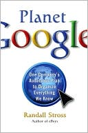 Planet Google: One Company's Audacious 