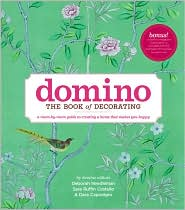 Domino: The Book of Decorating: A Room-by-Room Guide to Creating a Home That Makes You Happy by  Domino Editors, Dara Caponigro, Sara Ruffin Costello, Deborah Needleman