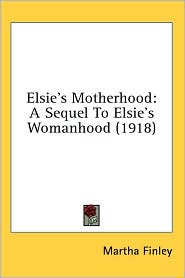 Elsie's Motherhood: A Sequel to Elsie's Womanhood (1918)