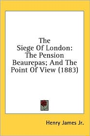 The Siege of London: The Pension Beaurepas: and the Point of View (1883)