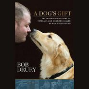 A Dog's Gift: The Inspirational Story of Veterans and