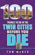 100 Things to Do in the Twin Cities Before You Die