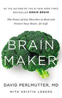 Book Cover Image. Title: Brain Maker:  The Power of Gut Microbes to Heal and Protect Your Brain-for Life, Author: by David Perlmutter,�David Perlmutter,�Kristin Loberg